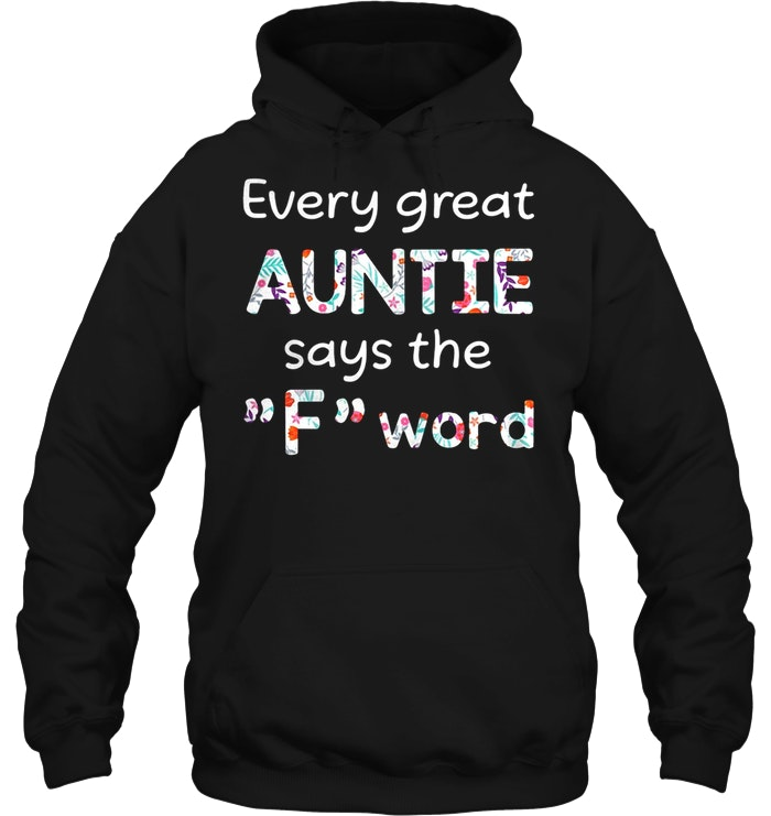 Every Great Auntie Says The F Word Hoodie for you