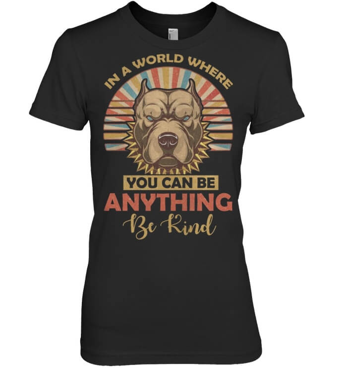 In A World Where You Can Be Anything Be Kind Pitbull Dog Ladies
