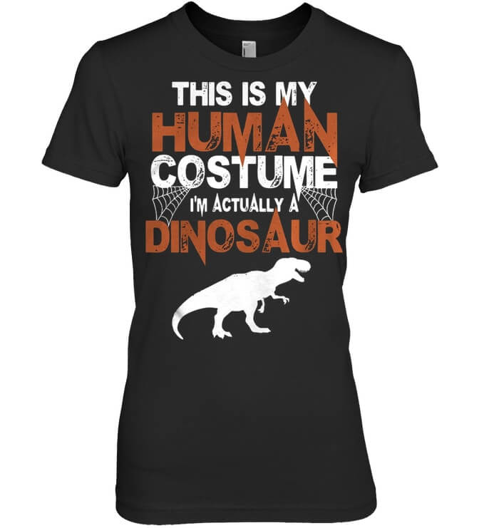 This is my human costume I'm really a dinosaur ladies