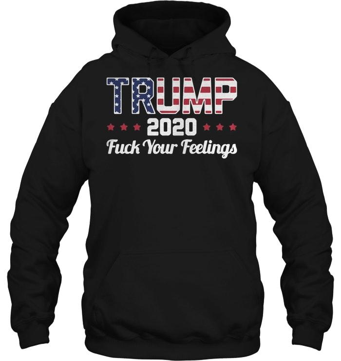 American flag Trump 2020 Fuck your feelings Hoodie men
