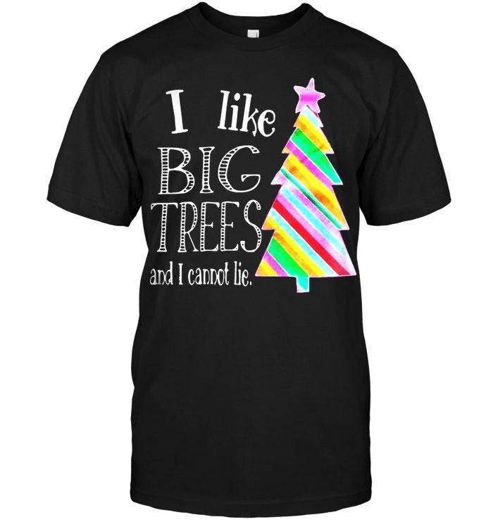 I Like Big Trees And I Cannot Lie